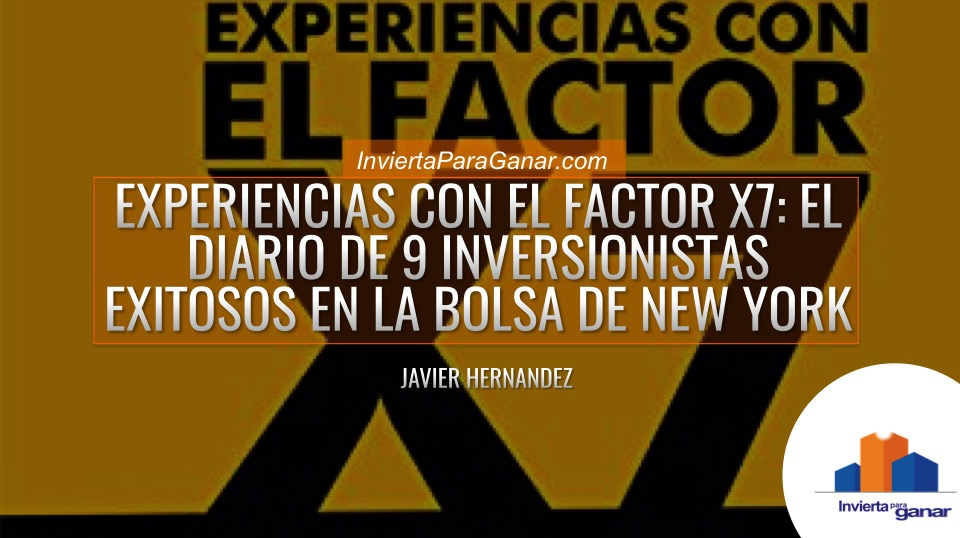 Experiencias con el Factor X7: El Diario de 9 Inversionistas en la Bolsa de New York - Libro Javier Hernandez - Invierta Para Ganar